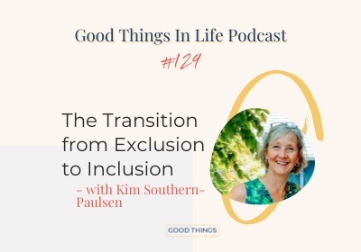 Good Things In Life Podcast episode 129 thumbnail with Kim Southern-Paulsen