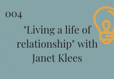 #004: Living a Life of Relationship with Janet Klees