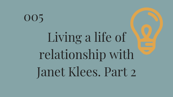 #005: Living a good life with Janet Klees Part 2