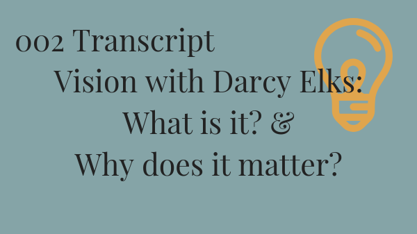 #002 Transcript: Creating a Vision – What is it and why does it matter?
