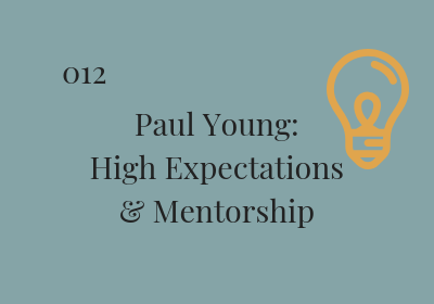 #012 Paul Young: High Expectations and Mentorship