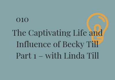 #010 The Captivating Life and Influence of Becky Till Part 1 – with Linda Till