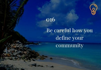 #016 Be careful how you define your community – it matters