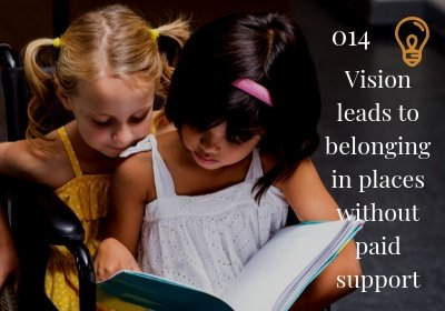 #014 Vision leads to belonging in places without paid support