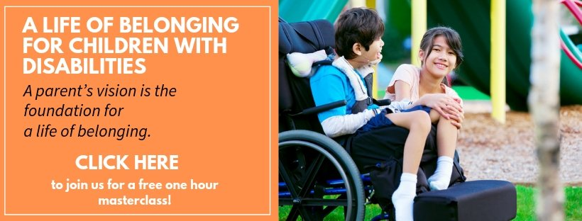 Image of two children at a playground. One child has a disability. Text reads A life of belonging for children with disabilities. A parent's vision is the foundation for a life of belonging. Click here to join us for a free one hour masterclass.