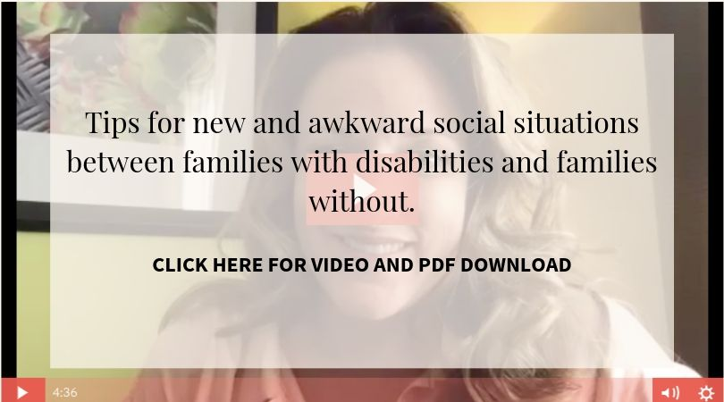 Tips For New And Awkward Social Situations Between Families With Disabilities And Families Without. Click Here For Video And Pdf Download