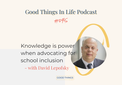 Good Things In Life Podcast episode 095 thumbnail with David Lepofsky