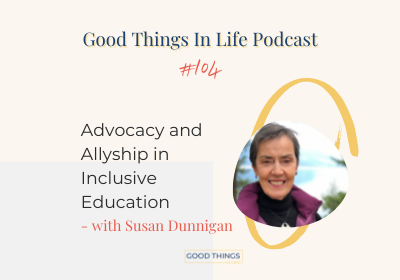 Good Things In Life Podcast episode 104 thumbnail with Susan Dunnigan