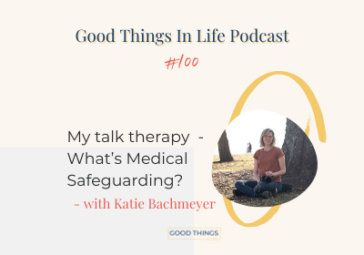 Good Things In Life Podcast episode 100 thumbnail with Katie Bachmeyer