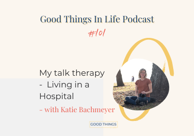 Good Things In Life Podcast episode 101 thumbnail with Katie Bachmeyer