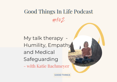 Good Things In Life Podcast episode 102 thumbnail with Katie Bachmeyer