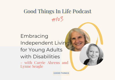 Good Things In Life Podcast episode 103 thumbnail with Carrie Ahrens and Lynne Seagle