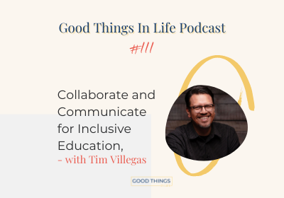 Good Things in Life podcast episode 111 thumbnail with Tim Villegas
