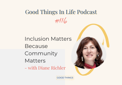 Good Things In Life Podcast episode 116 thumbnail with Diane Richler
