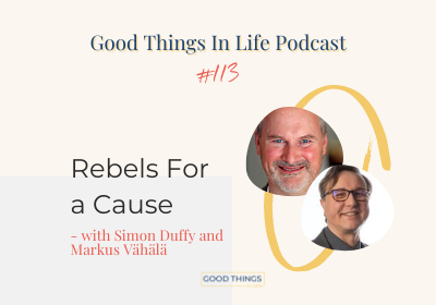 Good Things In Life Podcast episode 113 thumbnail with SImon Duffy and Markus Vahala