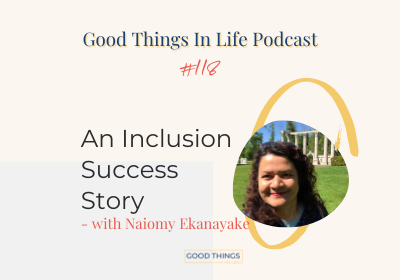 Good Things In Life Podcast episode 116 thumbnail with Naiomy Ekanayake